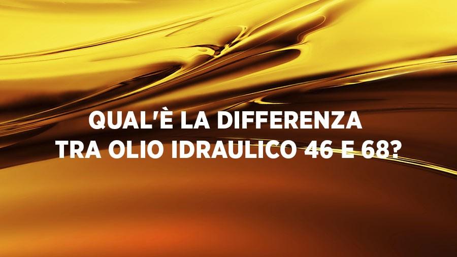 differenza tra olio idraulico 46 e 68